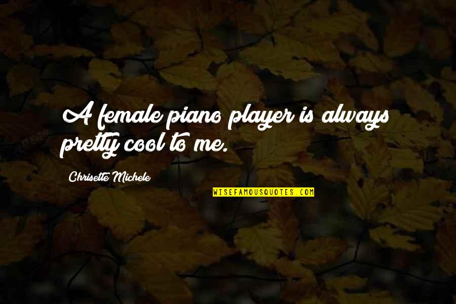 Shopgirl Quotes By Chrisette Michele: A female piano player is always pretty cool