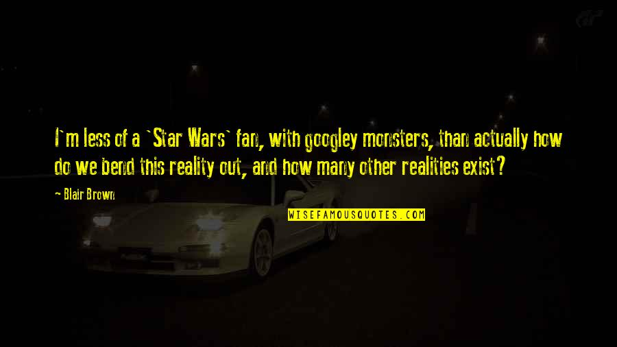 Short Aaliyah Quotes By Blair Brown: I'm less of a 'Star Wars' fan, with