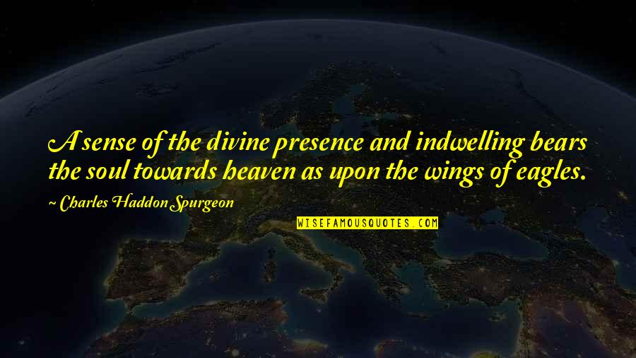 Short Aaliyah Quotes By Charles Haddon Spurgeon: A sense of the divine presence and indwelling