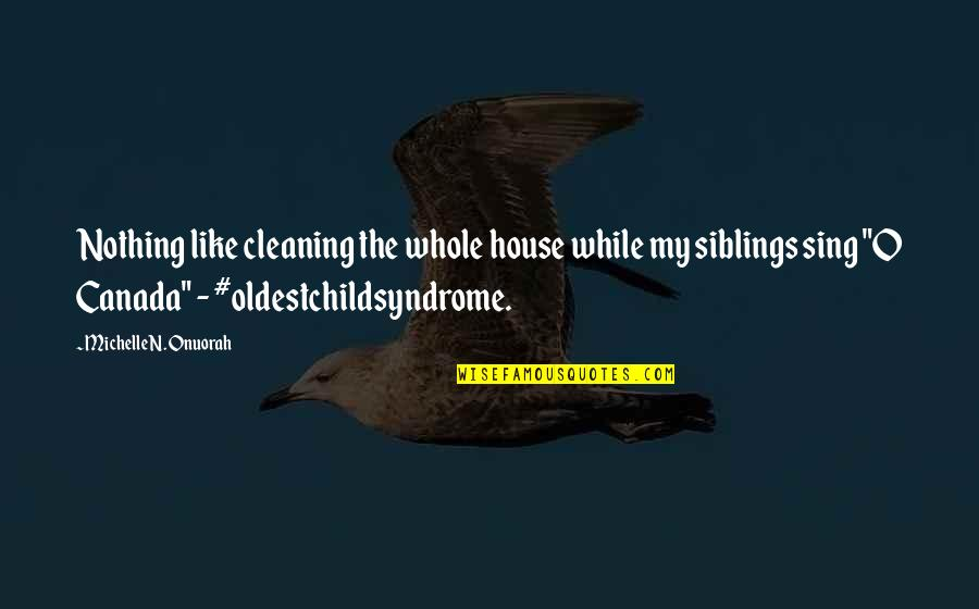 Short Aaliyah Quotes By Michelle N. Onuorah: Nothing like cleaning the whole house while my