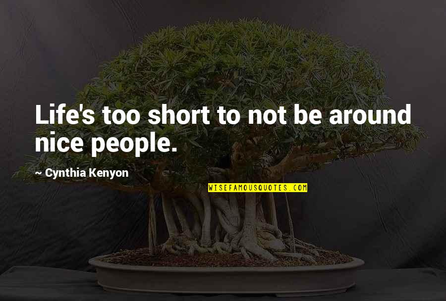Short And Nice Quotes By Cynthia Kenyon: Life's too short to not be around nice