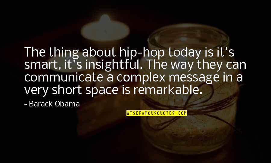 Short And Smart Quotes By Barack Obama: The thing about hip-hop today is it's smart,