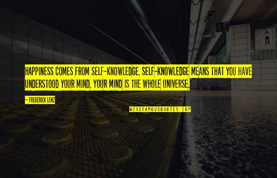 Short And Smart Quotes By Frederick Lenz: Happiness comes from self-knowledge. Self-knowledge means that you