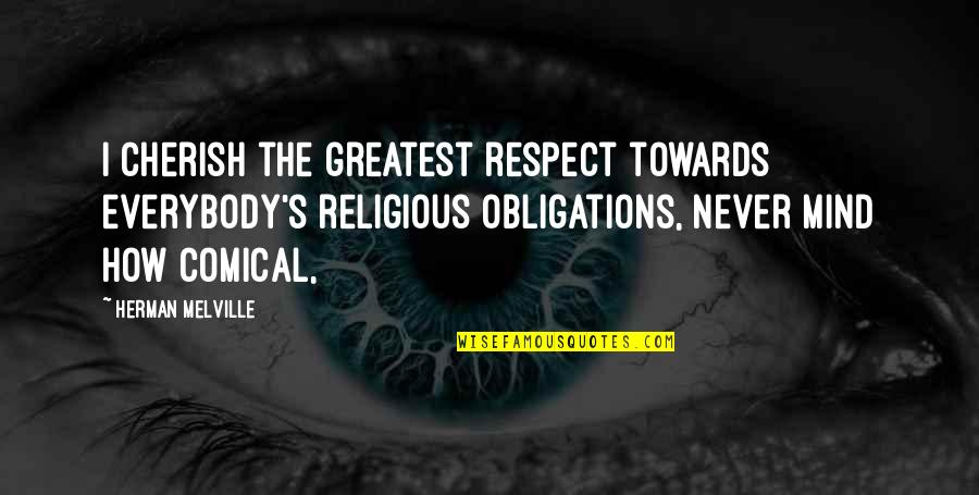Short And Smart Quotes By Herman Melville: I cherish the greatest respect towards everybody's religious