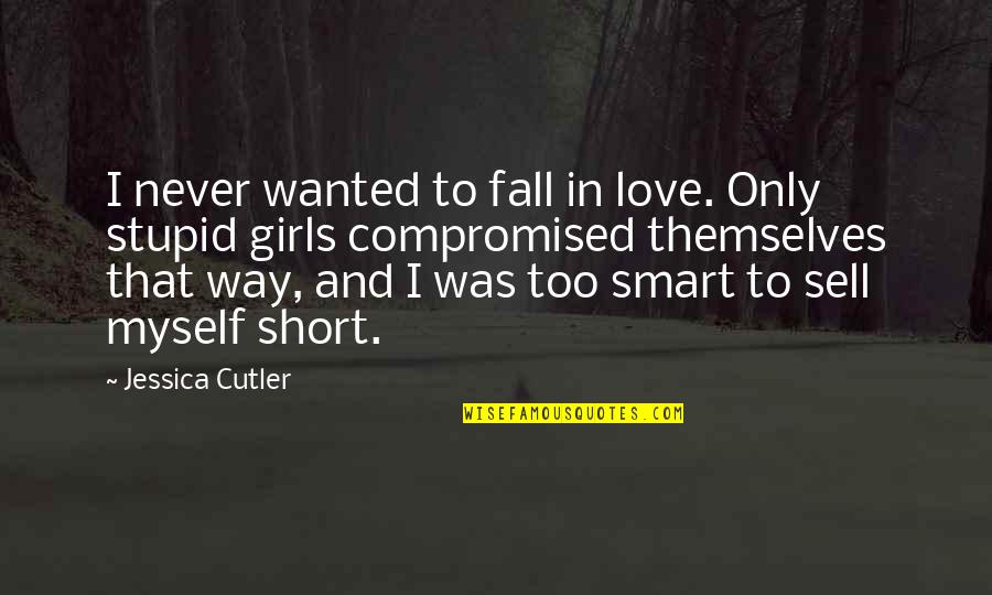 Short And Smart Quotes By Jessica Cutler: I never wanted to fall in love. Only