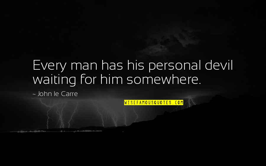 Short And Smart Quotes By John Le Carre: Every man has his personal devil waiting for