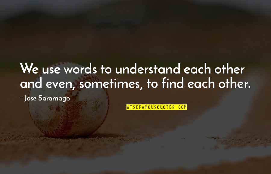 Short And Smart Quotes By Jose Saramago: We use words to understand each other and