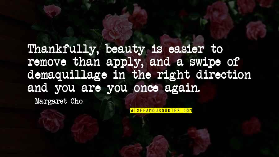Short And Smart Quotes By Margaret Cho: Thankfully, beauty is easier to remove than apply,