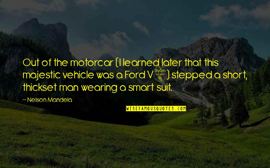 Short And Smart Quotes By Nelson Mandela: Out of the motorcar (I learned later that