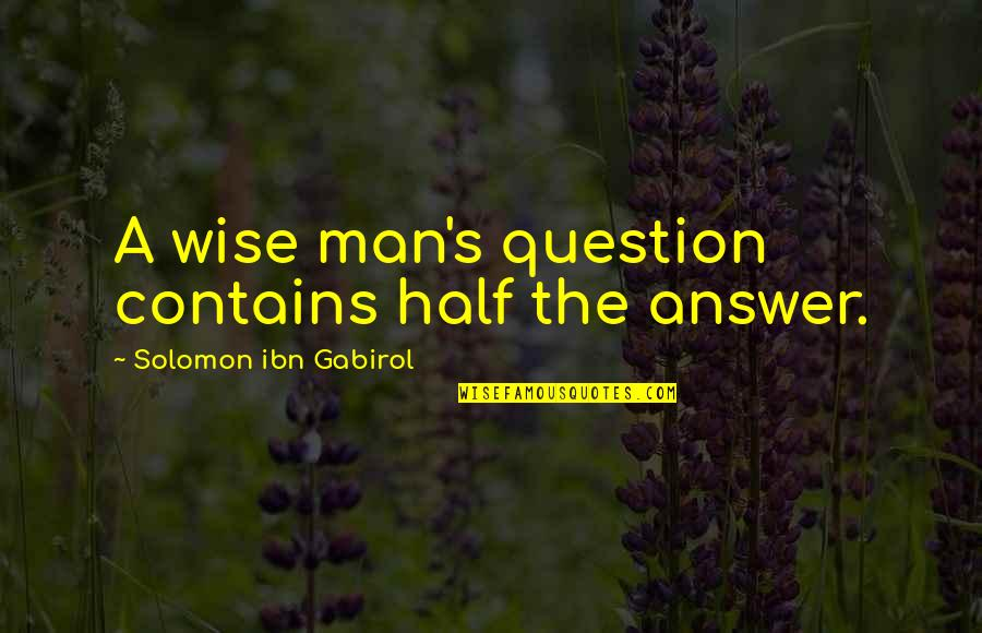 Short And Smart Quotes By Solomon Ibn Gabirol: A wise man's question contains half the answer.