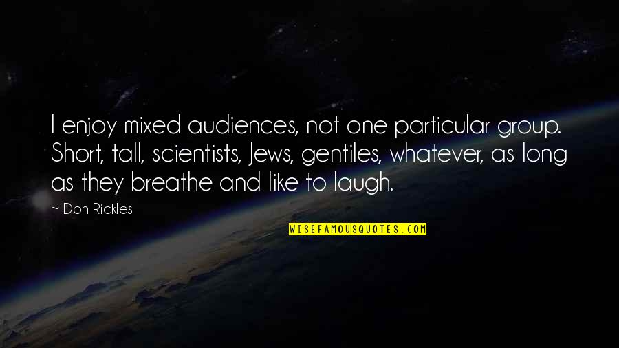 Short And Tall Quotes By Don Rickles: I enjoy mixed audiences, not one particular group.