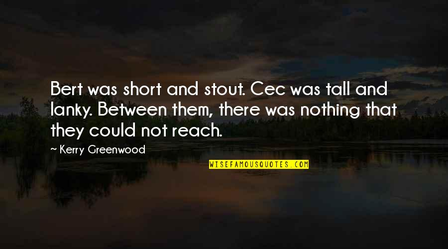 Short And Tall Quotes By Kerry Greenwood: Bert was short and stout. Cec was tall
