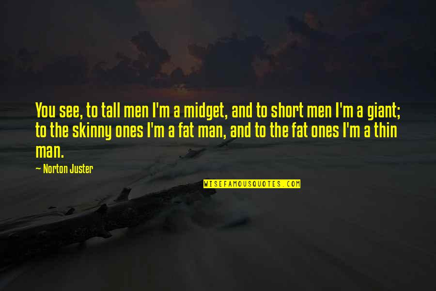 Short And Tall Quotes By Norton Juster: You see, to tall men I'm a midget,