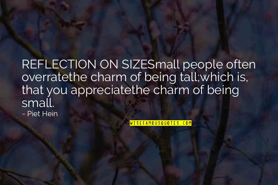 Short And Tall Quotes By Piet Hein: REFLECTION ON SIZESmall people often overratethe charm of