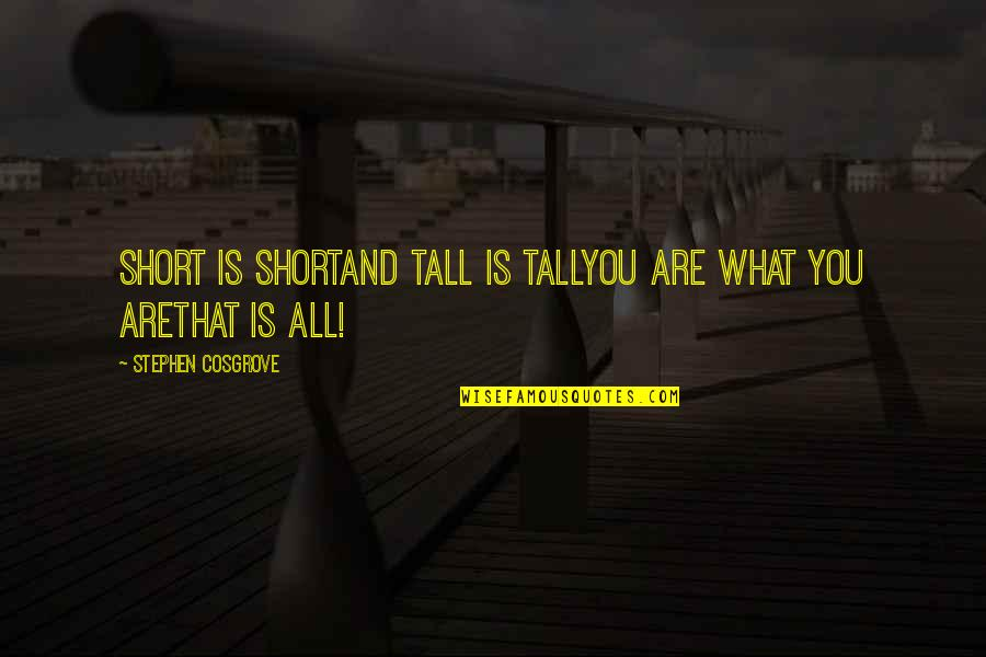 Short And Tall Quotes By Stephen Cosgrove: Short is shortand Tall is TallYou are what