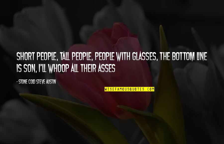 Short And Tall Quotes By Stone Cold Steve Austin: Short people, tall people, people with glasses, the