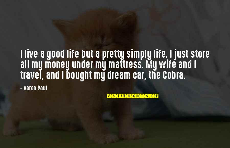 Short Bbm Status Quotes By Aaron Paul: I live a good life but a pretty