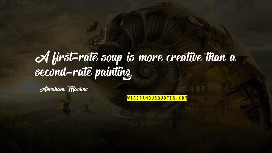 Short Bbm Status Quotes By Abraham Maslow: A first-rate soup is more creative than a