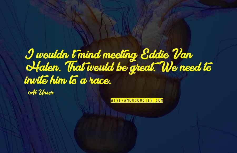 Short Bbm Status Quotes By Al Unser: I wouldn't mind meeting Eddie Van Halen. That