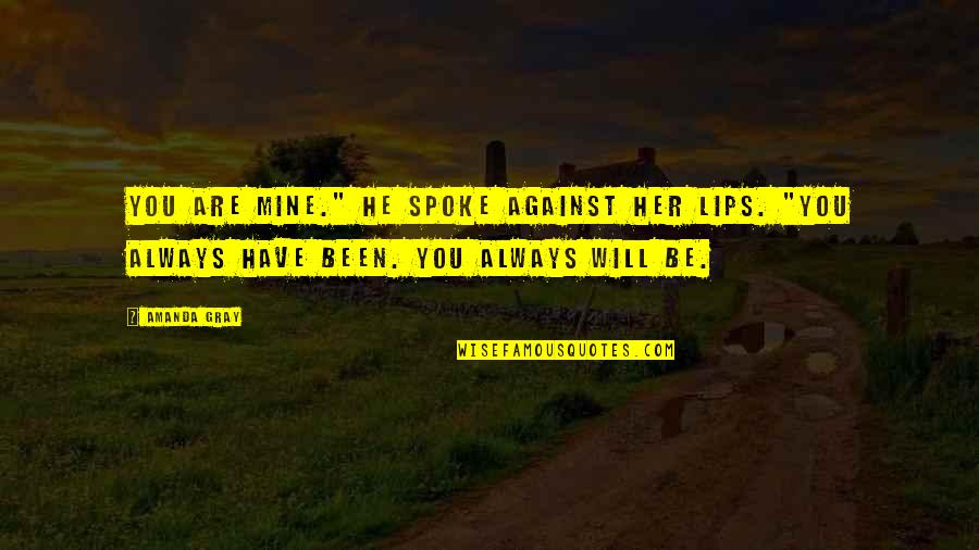 """Short Bbm Status Quotes By Amanda Gray: You are mine."""" He spoke against her lips."""
