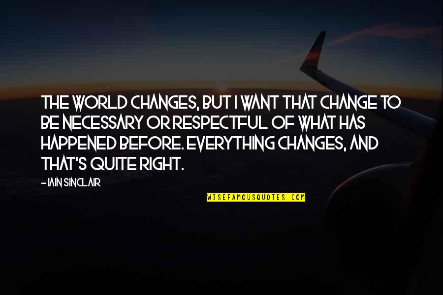Short Bbm Status Quotes By Iain Sinclair: The world changes, but I want that change