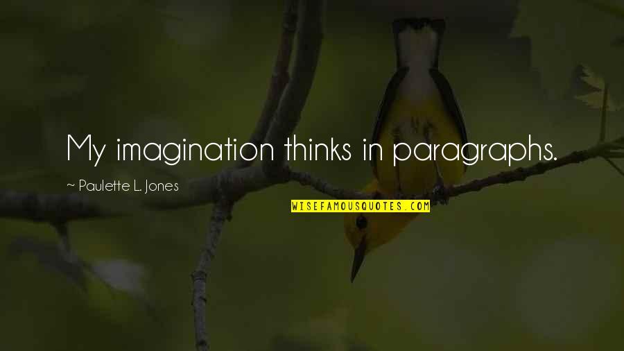 Short Bbm Status Quotes By Paulette L. Jones: My imagination thinks in paragraphs.