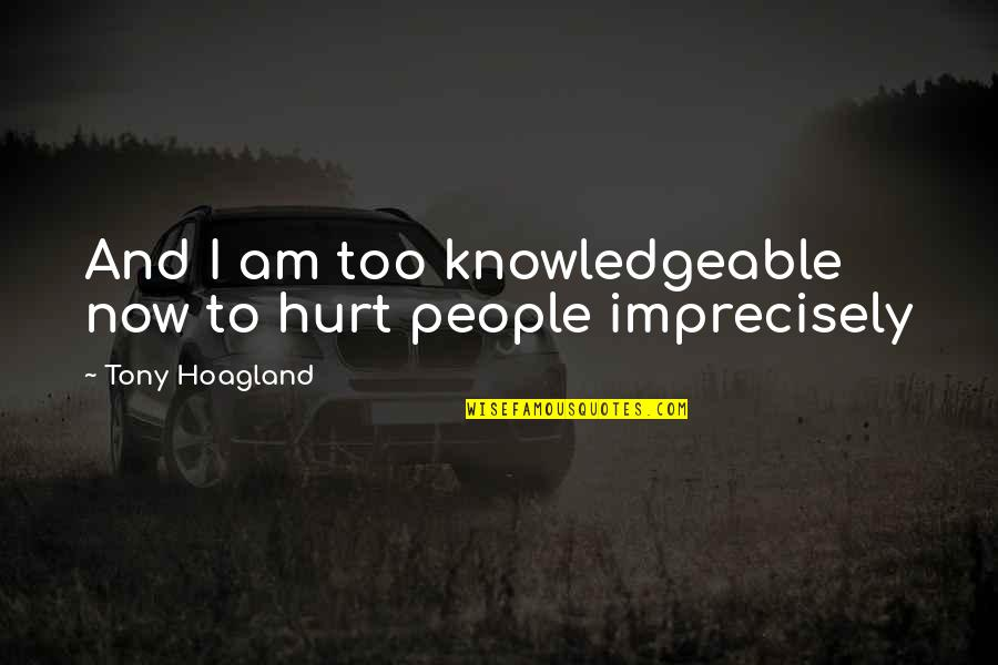 Short Bbm Status Quotes By Tony Hoagland: And I am too knowledgeable now to hurt