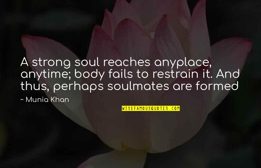 Short Bilingual Quotes By Munia Khan: A strong soul reaches anyplace, anytime; body fails