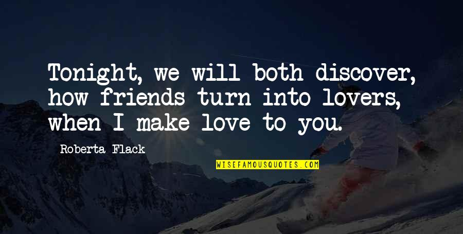 Short Biodiversity Quotes By Roberta Flack: Tonight, we will both discover, how friends turn