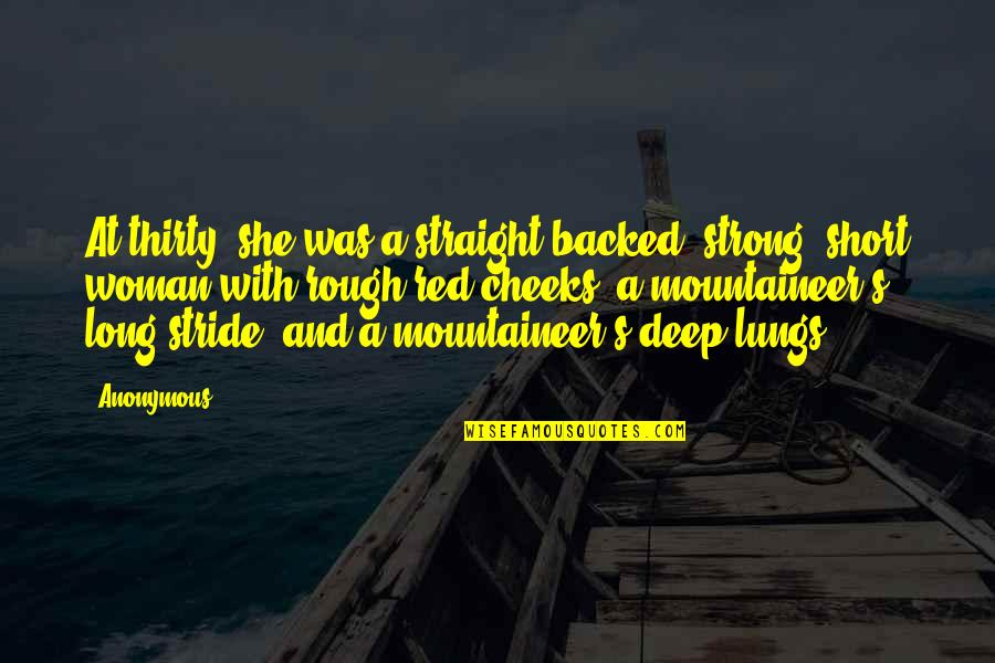 Short But Deep Quotes By Anonymous: At thirty, she was a straight-backed, strong, short