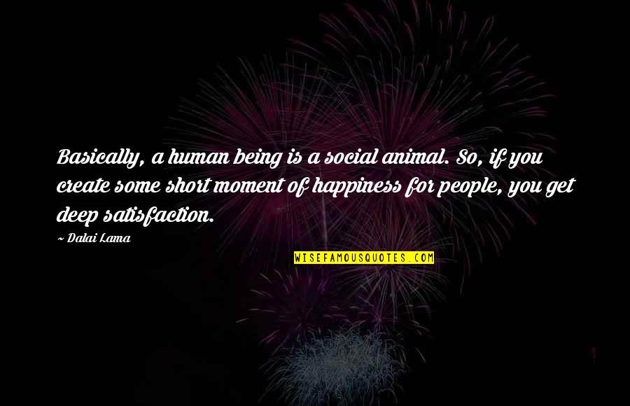 Short But Deep Quotes By Dalai Lama: Basically, a human being is a social animal.