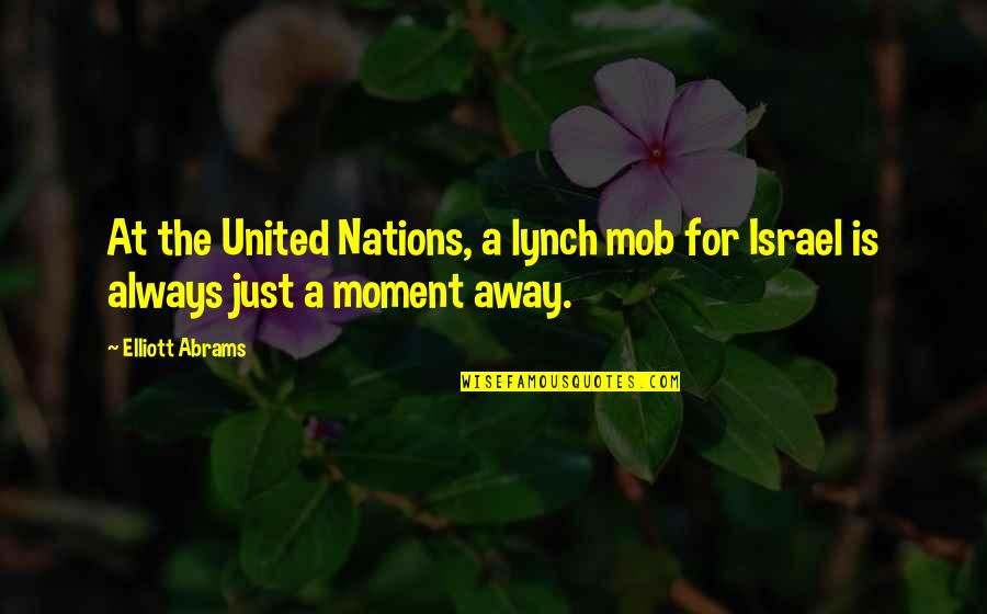 Short But Deep Quotes By Elliott Abrams: At the United Nations, a lynch mob for