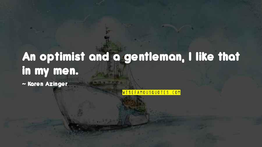 Short But Deep Quotes By Karen Azinger: An optimist and a gentleman, I like that