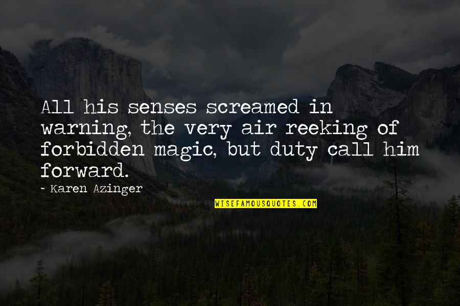 Short But Deep Quotes By Karen Azinger: All his senses screamed in warning, the very