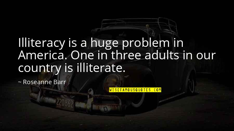 Short But Deep Quotes By Roseanne Barr: Illiteracy is a huge problem in America. One
