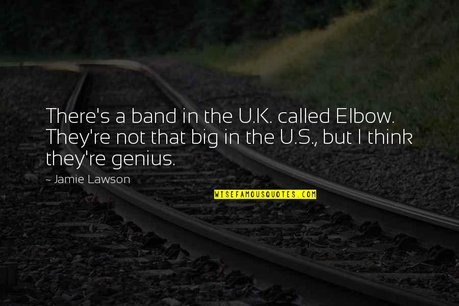 Short Chef Quotes By Jamie Lawson: There's a band in the U.K. called Elbow.
