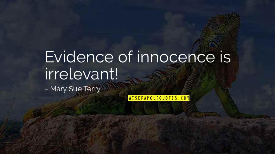 Short Chef Quotes By Mary Sue Terry: Evidence of innocence is irrelevant!