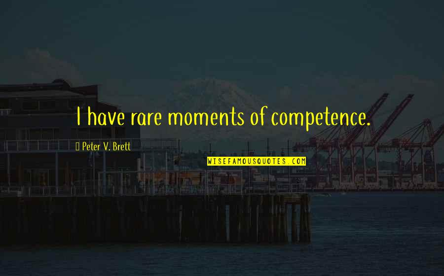 Short Chef Quotes By Peter V. Brett: I have rare moments of competence.
