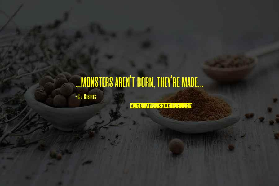 Short Childcare Quotes By C.J. Roberts: ...monsters aren't born, they're made...
