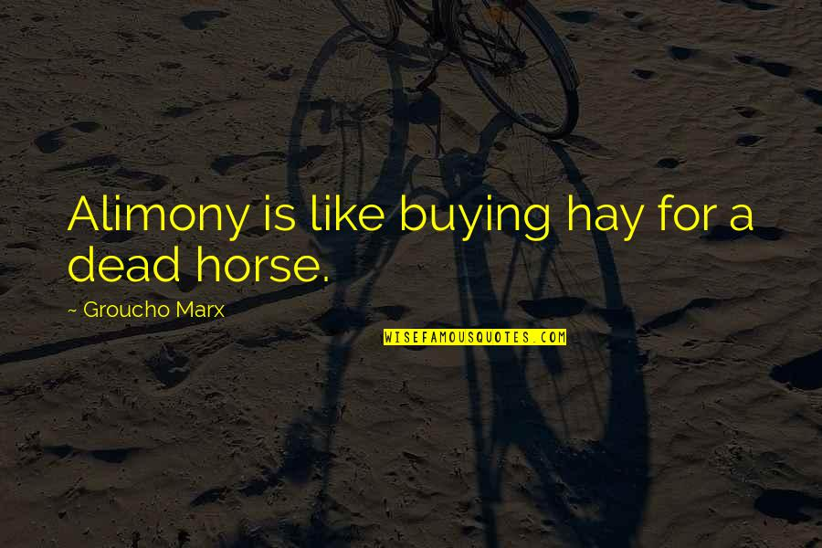 Short Childcare Quotes By Groucho Marx: Alimony is like buying hay for a dead