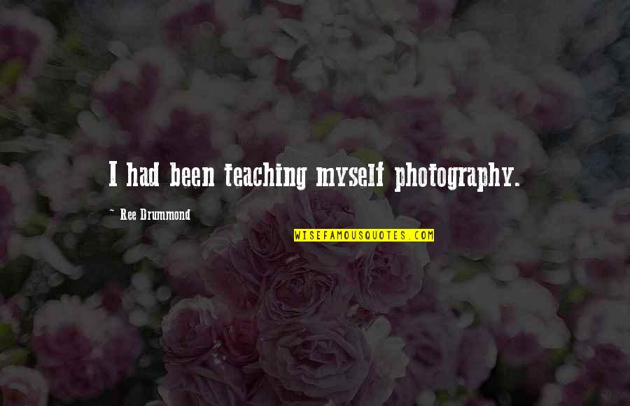Short Corinthians Quotes By Ree Drummond: I had been teaching myself photography.