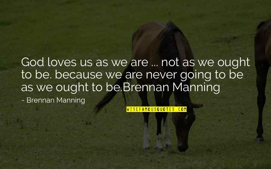 Short Cute Puppy Quotes By Brennan Manning: God loves us as we are ... not
