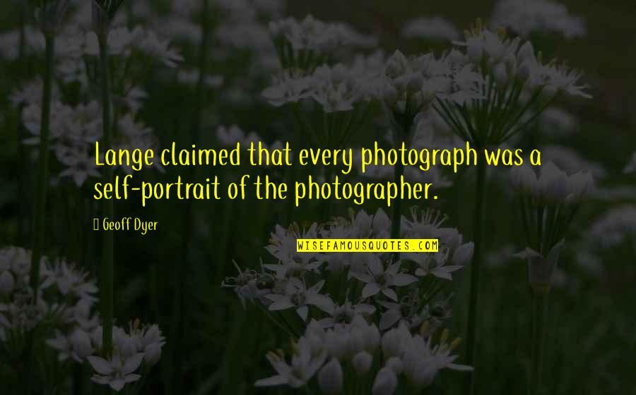 Short Cute Puppy Quotes By Geoff Dyer: Lange claimed that every photograph was a self-portrait
