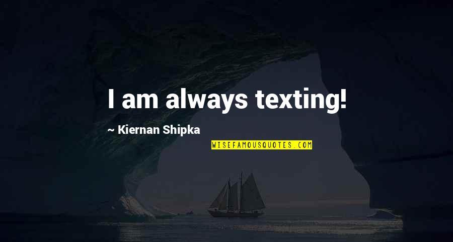 Short Cute Puppy Quotes By Kiernan Shipka: I am always texting!