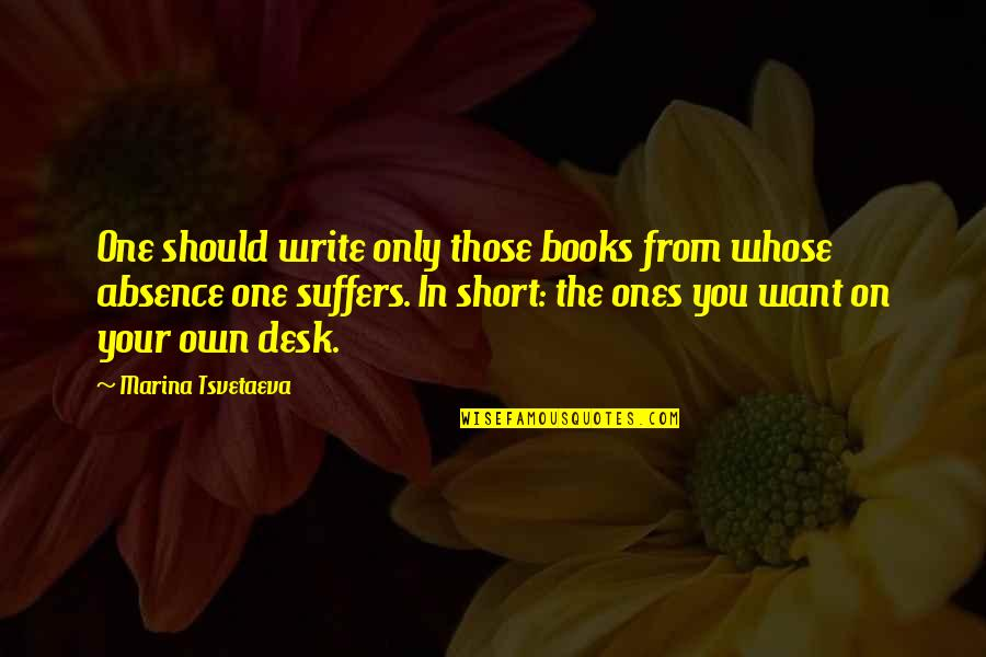 Short Desk Quotes By Marina Tsvetaeva: One should write only those books from whose