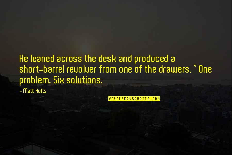 Short Desk Quotes By Matt Hults: He leaned across the desk and produced a