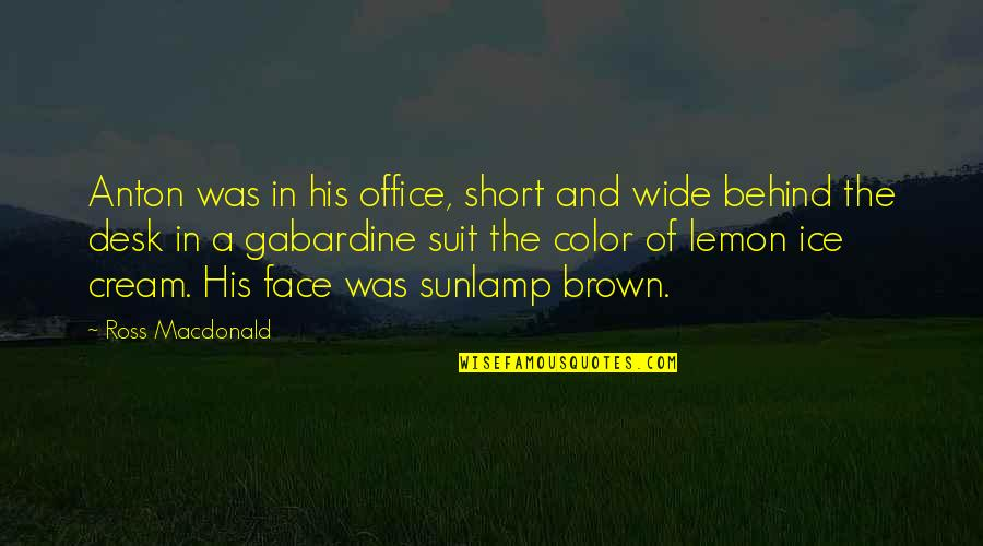 Short Desk Quotes By Ross Macdonald: Anton was in his office, short and wide