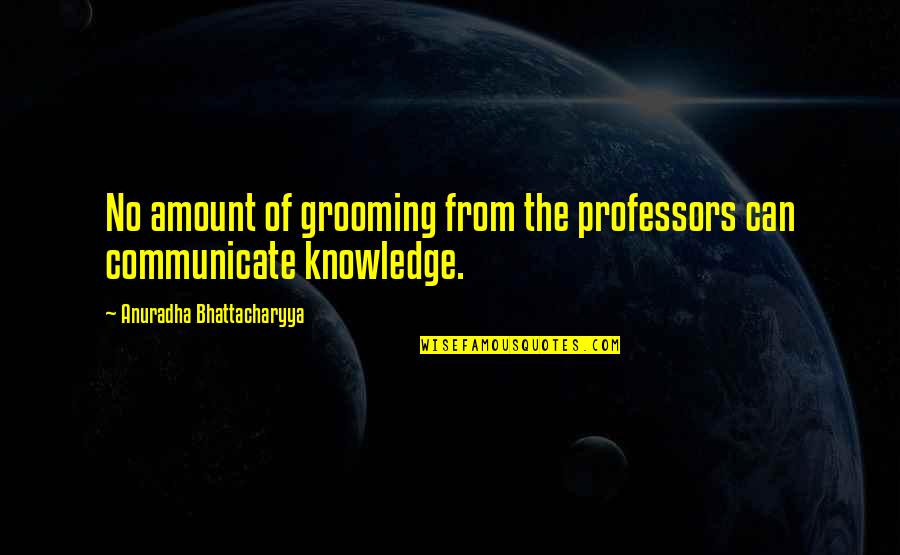 Short Devotional Quotes By Anuradha Bhattacharyya: No amount of grooming from the professors can