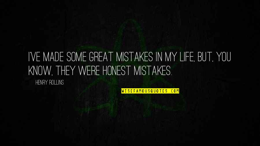 Short Devotional Quotes By Henry Rollins: I've made some great mistakes in my life,