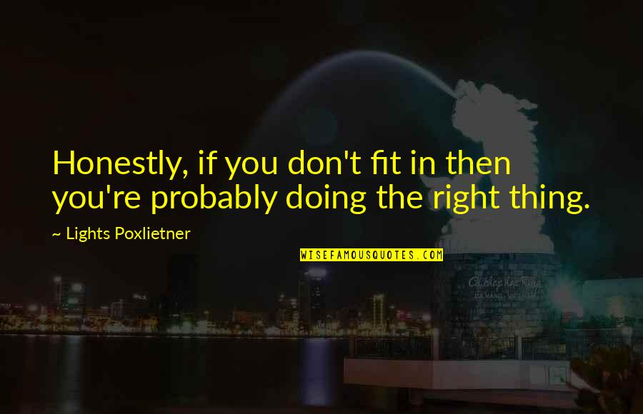 Short Devotional Quotes By Lights Poxlietner: Honestly, if you don't fit in then you're